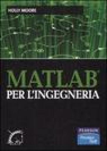 Matlab per l'ingegneria - Holly Moore | Thecosgala.com