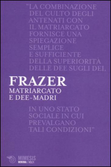 Matriarcato e dee-madri - James George Frazer |