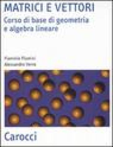 Matrici e vettori. Corso di base di geometria e algebra lineare - Alessandro Verra pdf epub