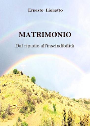 Matrimonio. Dal ripudio all'inscindibilità - Ernesto Lionetto | Thecosgala.com
