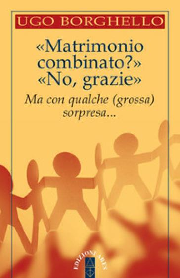 «Matrimonio combinato?» «No, grazie». Ma con qualche (grossa) sorpresa... - Ugo Borghello | Kritjur.org