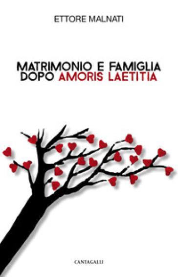 Matrimonio e famiglia dopo «Amoris Laetitia» - Ettore Malnati |