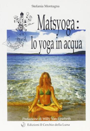 Matsyoga: yoga in acqua - Stefania Montagna  