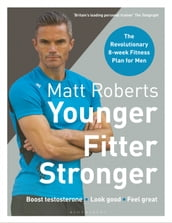 Matt Roberts  Younger, Fitter, Stronger