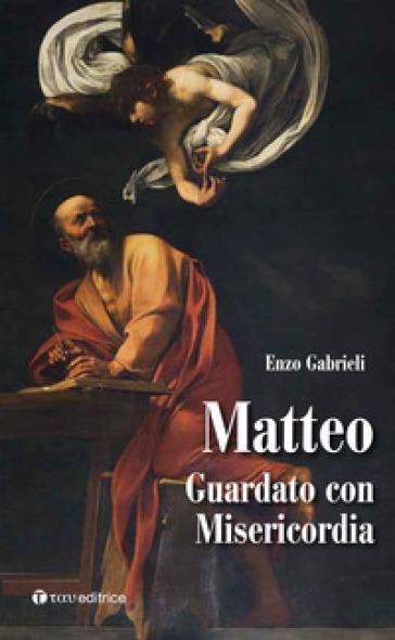 Matteo. Guardato con misericordia - Enzo Gabrieli |