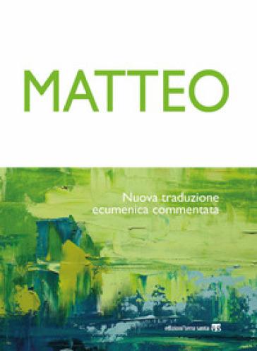 Matteo. Nuova traduzione ecumenica commentata - E. Borghi |