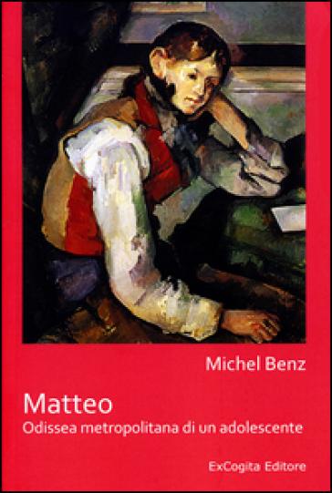 Matteo. Odissea metropolitana di un adolescente - Michel Benz   Kritjur.org