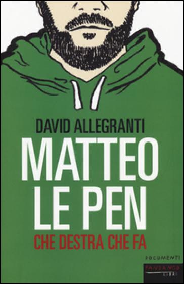 Matteo Le Pen. Che destra che fa - David Allegranti | Kritjur.org