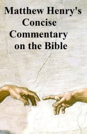 Matthew Henry s Concise Commentary on the Bible, one-volume abridgement of the massive six-volume Commentary
