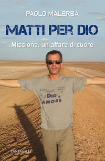 Matti per Dio. Missione, un affare di cuore - Paolo Malerba |