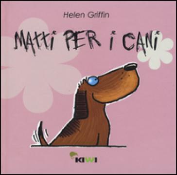 Matti per i cani - Helen Giffin | Rochesterscifianimecon.com