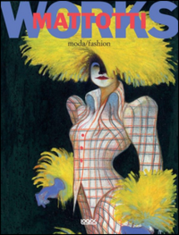 Mattotti works. Ediz. italiana e inglese. 2.Moda-Fashion - Lorenzo Mattotti pdf epub