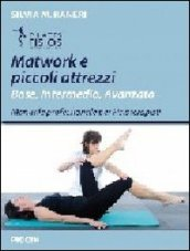 Matwork e piccoli attrezzi. Base, intermedio, avanzato. Manuale professionale per fisioterapisti