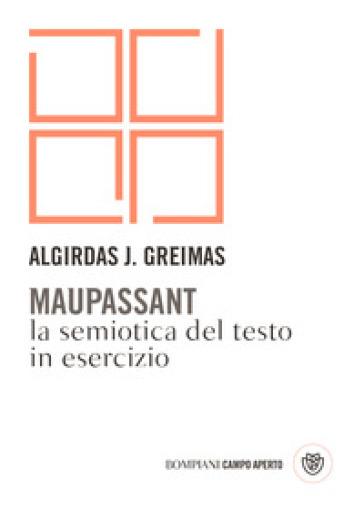 Maupassant. La semiotica del testo in esercizio - Julien Greimas Algirdas | Rochesterscifianimecon.com