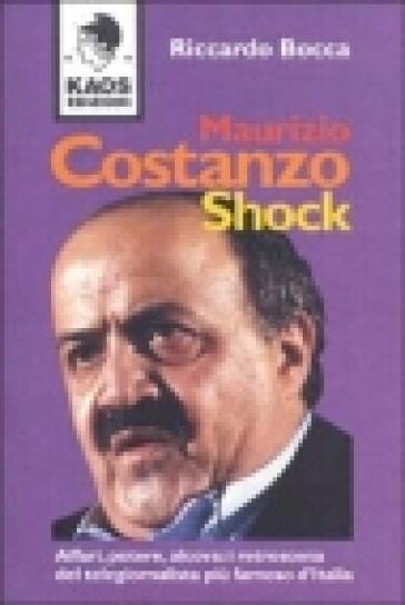 Maurizio Costanzo shock. Affari, potere, alcova: i retroscena del telegiornalista più famoso d'Italia - Riccardo Bocca | Kritjur.org