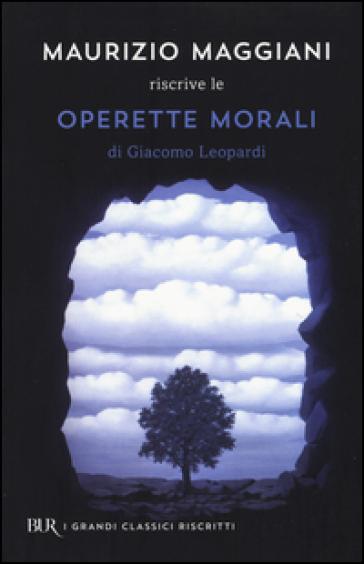Maurizio Maggiani riscrive le «Operette morali» di Giacomo Leopardi - Maurizio Maggiani  
