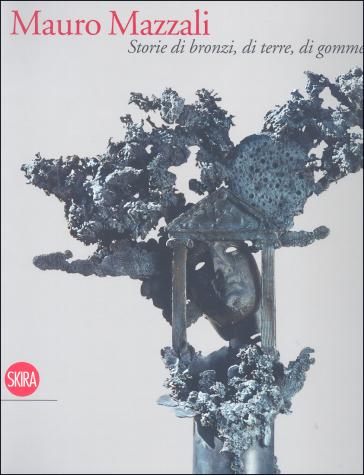 Mauro Mazzali. Storie di bronzi, di terre, di gomme - G. Campanini |