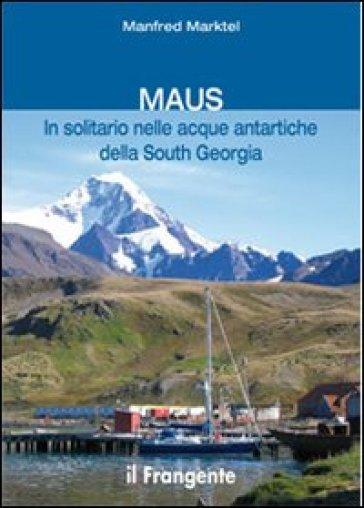Maus in solitario nelle acque antartiche della South Georgia - Manfred Marktel | Rochesterscifianimecon.com