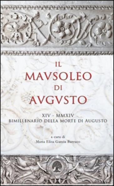 Il Mausoleo di Augusto. Monumento funebre e testamento epigrafico del res gestae divi augusti. Con DVD - Maria Elisa Garcia Barraco |