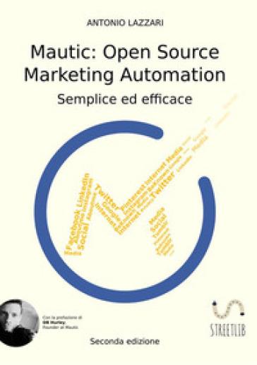 Mautic: open source marketing automation. Semplice ed efficace - Antonio Lazzari  