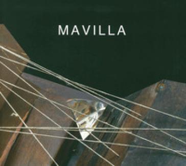 Mavilla. Sculture e libri oggetto - Antonella Ortolani |