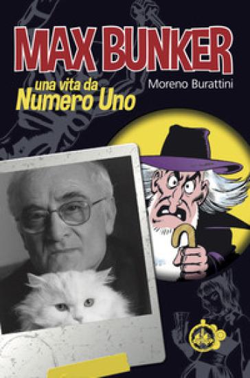 Max Bunker. Una vita da numero uno - Moreno Burattini pdf epub