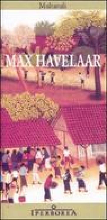 Max Havelaar ovvero Le aste del caffè della Società di Commercio olandese - Multatuli  