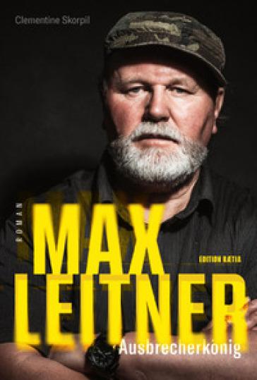 Max Leitner. Ausbrecherkonig - Clementine Skorpil |