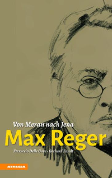 Max Reger. Von Meran nach Jena - Ferruccio Delle Cave   Rochesterscifianimecon.com