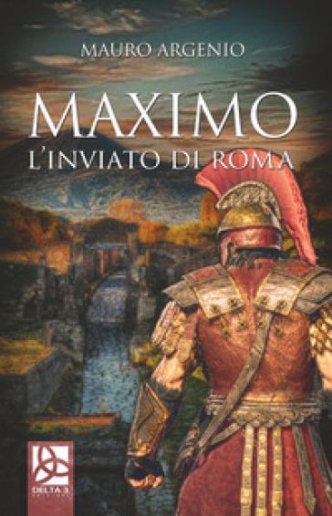Maximo. L'inviato di Roma - Mauro Argenio pdf epub