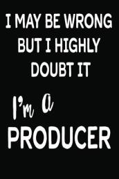 I May Be Wrong But I Highly Doubt It I m a Producer