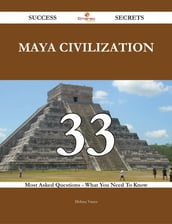 Maya civilization 33 Success Secrets - 33 Most Asked Questions On Maya civilization - What You Need To Know