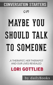 Maybe You Should Talk to Someone: A Therapist, HER Therapist, and Our Lives Revealed by Lori Gottlieb: Conversation Starters