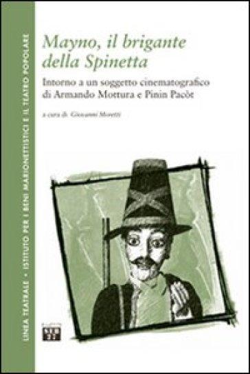 Mayno, il brigante della Spinetta. Intorno a un soggetto cinematografico di Armando Mottura e Pinin Pacòt - G. Moretti pdf epub