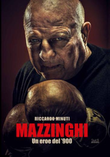 Mazzinghi. Un eroe del '900 - Riccardo Minuti |