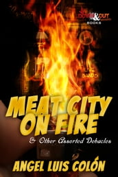 Meat City on Fire and Other Assorted Debacles