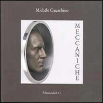 Meccaniche. Michele Guaschino. Ediz. multilingue - E. Tolosano |