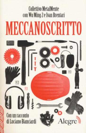 Meccanoscritto. Con un racconto di Luciano Bianciardi - Collettivo MetalMente  