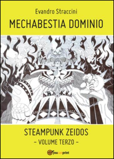 Mechabestia Dominio. Steampunk zeidos. 3. - Evandro Straccini |