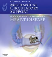 Mechanical Circulatory Support: A Companion to Braunwald s Heart Disease Ebook