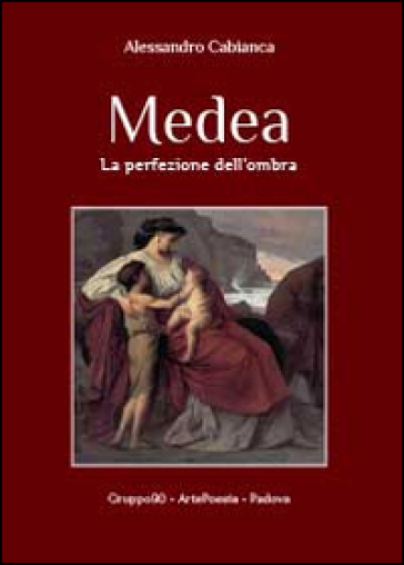 Medea. La perfezione dell'ombra - Alessandro Cabianca |