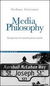 Media Philosophy. Interpretare la comunicazione-mondo