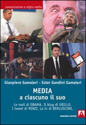 Media: a ciascuno il suo. Le mail di Obama. Il blog di Grillo. I tweet di Renzi. La tv di Berlusconi - Gianpiero Gamaleri   Kritjur.org