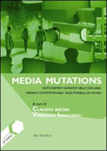 Media mutations. Gli ecosistemi narrativi nello scenario mediale contemporaneo, spazi, modelli, usi sociali - C. Bisoni | Jonathanterrington.com