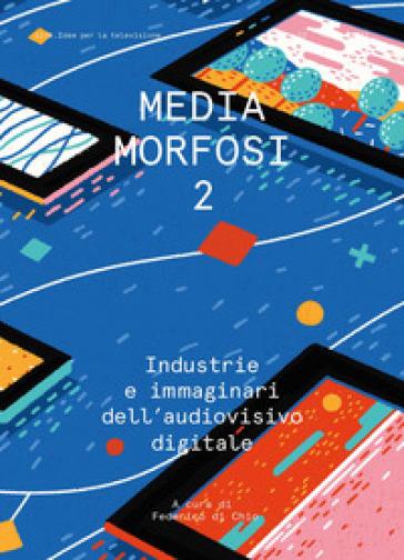 Mediamorfosi. Industrie e immaginari dell'audiovisivo. 2. - F. Di Chio | Thecosgala.com