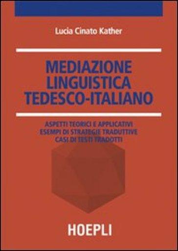 Mediazione linguistica. Tedesco-italiano - Lucia Cinato |