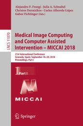 Medical Image Computing and Computer Assisted Intervention - MICCAI 2018