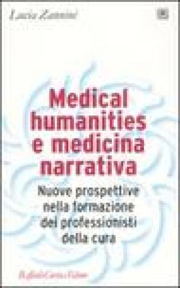 Medical humanities e medicina narrativa. Nuove prospettive nella formazione dei professionisti della cura - Lucia Zannini |