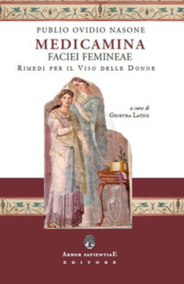Medicamina faciei. Rimedi per il viso delle donne - Publio Ovidio Nasone | Jonathanterrington.com