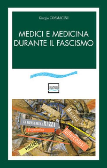 Medici e medicina durante il fascismo - Giorgio Cosmacini |